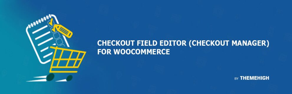Checkout Field Editor for WooCommerce Pro By ThemeHigh