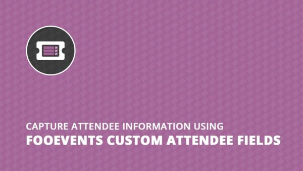 FooEvents-Custom-Attendee-Fields-Nulled-Download